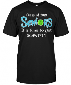 Class Of 2018 Seniors It's Time To Get Schwifty