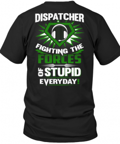 Dispatcher Fighting The Forces Of Stupid Everyday