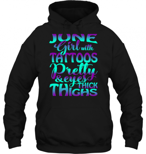 June Girl With Tattoos Pretty & Eyes Thick Thighs Hoodie