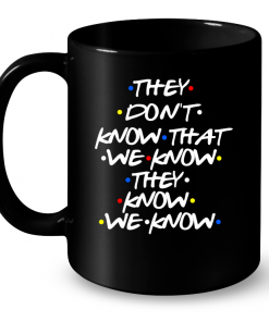 They Don't Know That We Know They Know We Know Mug