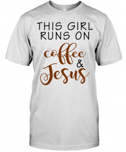 This Girl Runs On Coffee & Jesus