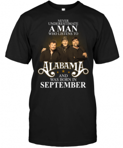 Never Underestimate A Man Who Listens To Alabama And Was Born In September