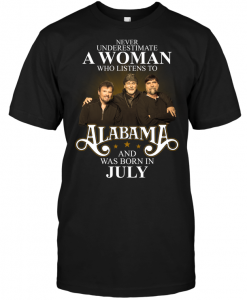 Never Underestimate A Woman Who Listens To Alabama And Was Born In July