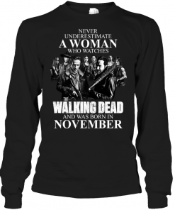 Never Underestimate A Woman Who Watches The Walking Dead And Was Born In November Long Sleeve