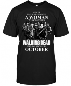 Never Underestimate A Woman Who Watches The Walking Dead And Was Born In October