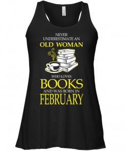Never Underestimate An Old Woman Who Loves Books And Was Born In February Tank