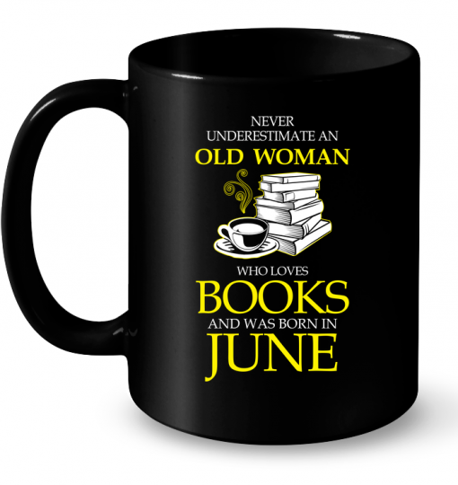 Never Underestimate An Old Woman Who Loves Books And Was Born In June Mug