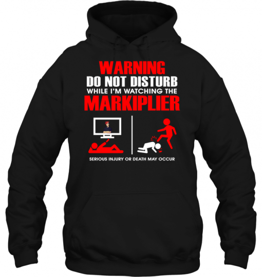 Warning Do Not Disturb While I'm Watching The Markiplier Serious Injury Or Death May Occur Hoodie