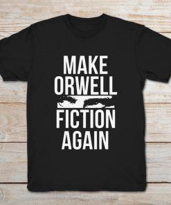 George Orwell Make Orwell Fiction Again