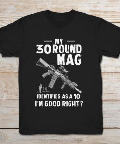 My 30 Round Mag Identifies As A 10 I'm Good Right