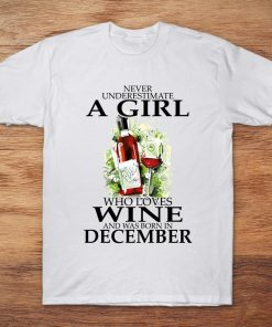 Never Underestimate A Girl Who Loves Wine And Was Born In December