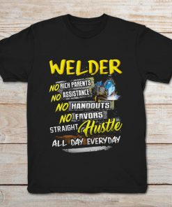 Welder No Rich Parents No Assistance No Hangouts No Favors Straight Hustle All Every Day
