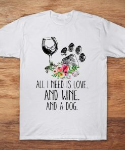 All I Need Is Love And Some Wine And A Dog
