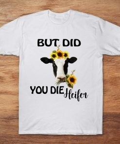 But Did You Die Heifer