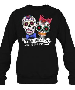 Adorable Skulls Till Death Do Us Part SweatShirt