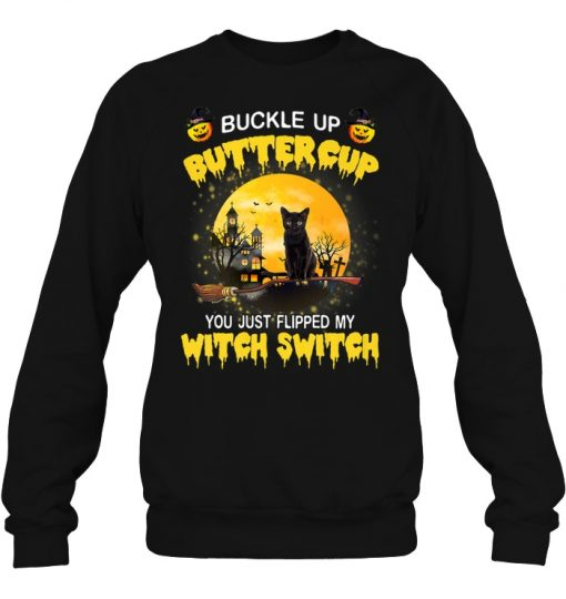 Black Cat Buckle Up Buttercup You Just Flipped SweatShirt