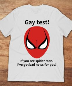 Gay Test If You See Spider-man I've Got Bad News For You