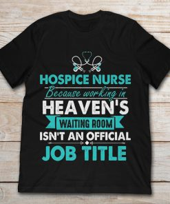 Hospice Nurse Because Working In Heaven's Waiting Room
