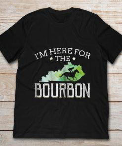 Kentucky I'm Here For The Bourbon