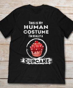 This Is My Human Costume I'm Really A Cupcake