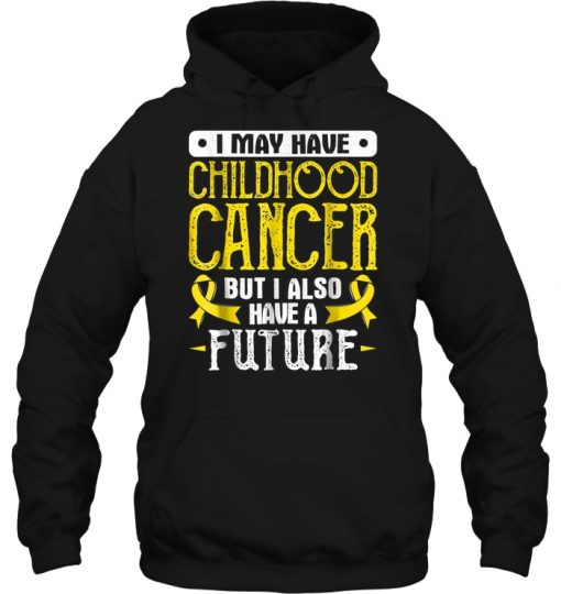 I May Have Childhood Cancer But I Also Have Future Hoodie