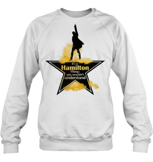 It's A Hamilton Things You Wouldn't Understand SweatShirt