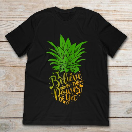 Pineapple I Believe In The Power Of Yet