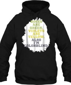 Roses Are Green Violets Are Yellow Also I'm Colorblind Hoodie