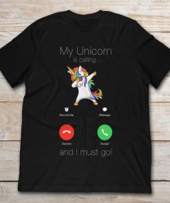 My Unicorn Is Calling And I Must Go