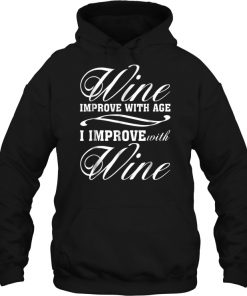 Wine Improve With Age I Improve With Wine Hoodie