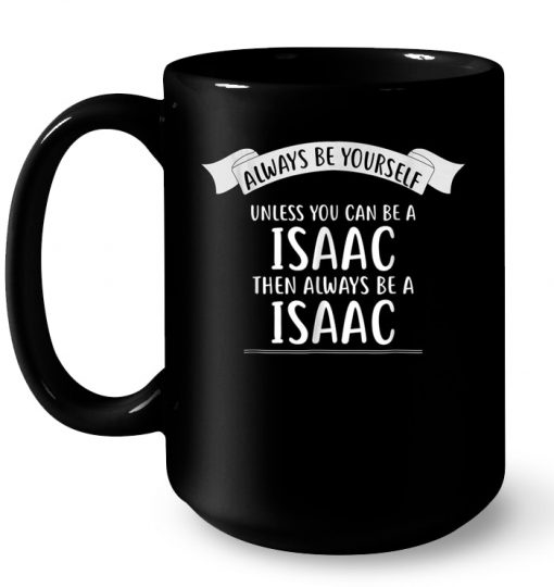 Always Be Yourself Unless You Can Be A Issac Then Always Be A Issac Mug