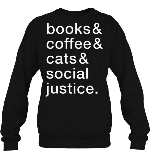 Book And Coffee And Cats And Social Justice SweatShirt