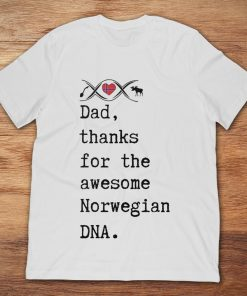 Dad Thanks For The Awesome Norwegian DNA