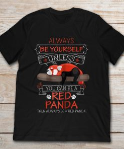 Always Be Yourself Unless You Can Be A Red Panda