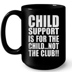 25c0f96ac7b Child Support Is For The Child Not For Club T-Shirt - TeeNavi