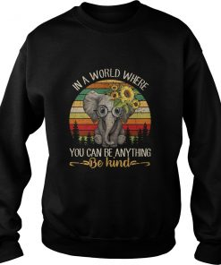 Elephant With Sunflower In A World Where You Can Be Anything SweatShirt