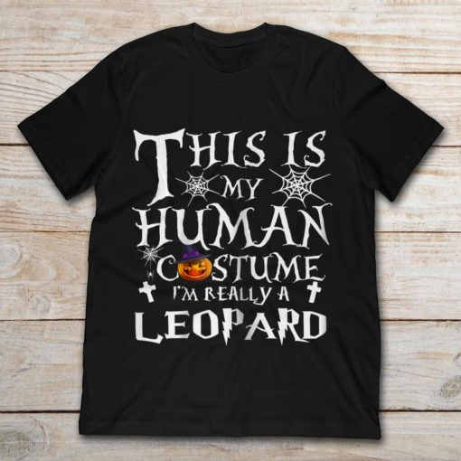 This Is My Human Costume I'm Really A Leopard