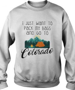 I Just Want To Pack My Bags And Go To Colorado SweatShirt