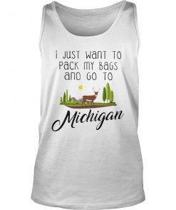 I Just Want To Pack My Bags And Go To Michigan Tank Top
