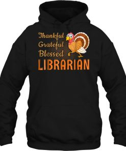 Librarian Turkey Thankful Grateful Blessed Hoodie