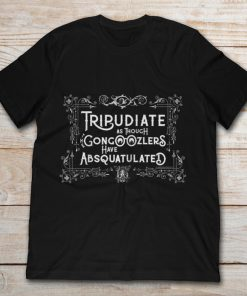 Tripudiate As Though The Gongoozlers Have Absquatulated