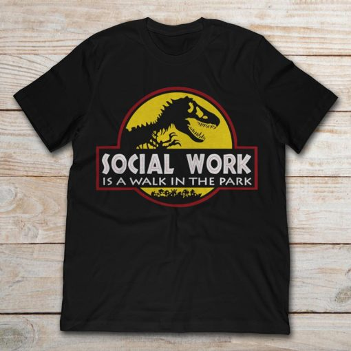 Jurassic Park Being A Social Work Is A Walk In The Park