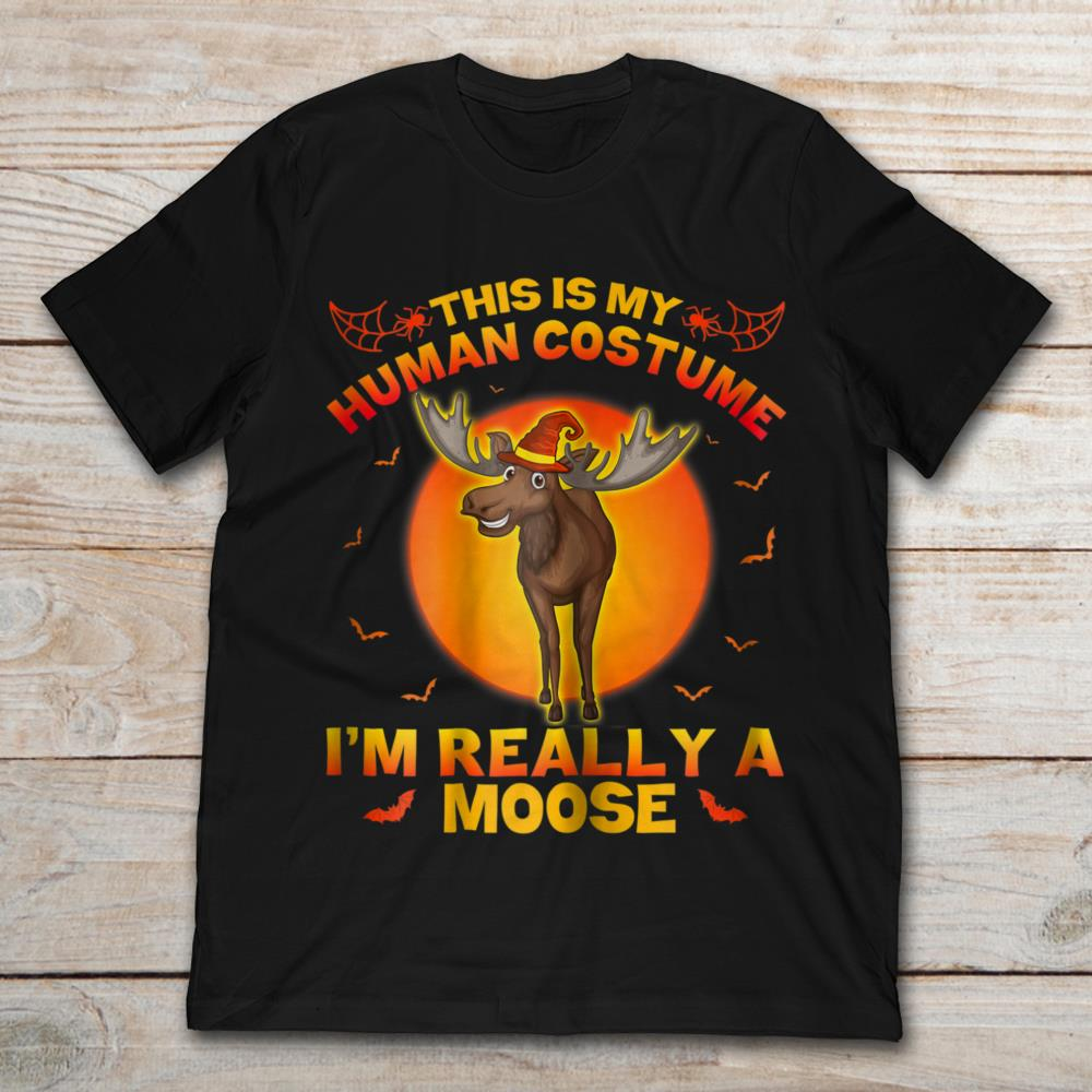 This Is My Human Costume I'm Really A Moose