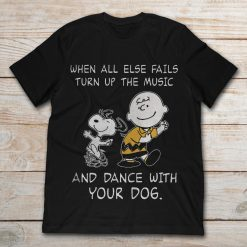 Snoopy Charlie Brown When All Else Fails Turn Up The Music And Dance With Your Dog