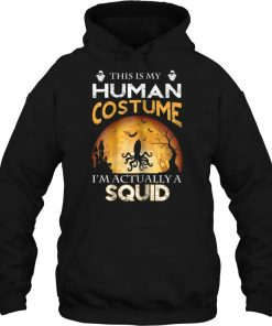 This Is My Human Costume I'm Actually A Squid Hoodie