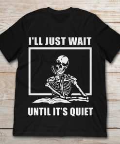 I'll Just Wait Until It's Quiet Skeleton