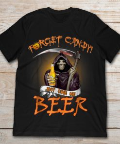 Forget Candy Just Give Me Beer The Death Halloween