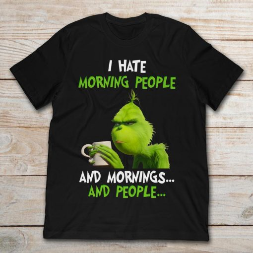 Grinch Holding Mug I Hate Morning People And Mornings And People