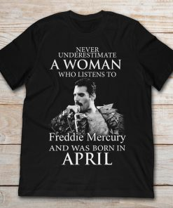 Never Underestimate A Woman Who Listens To Freddie Mercury