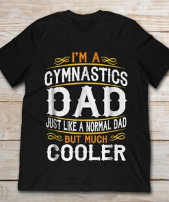 I'm A Gymnastics Dad Just Like A Normal Dad But Much Cooler
